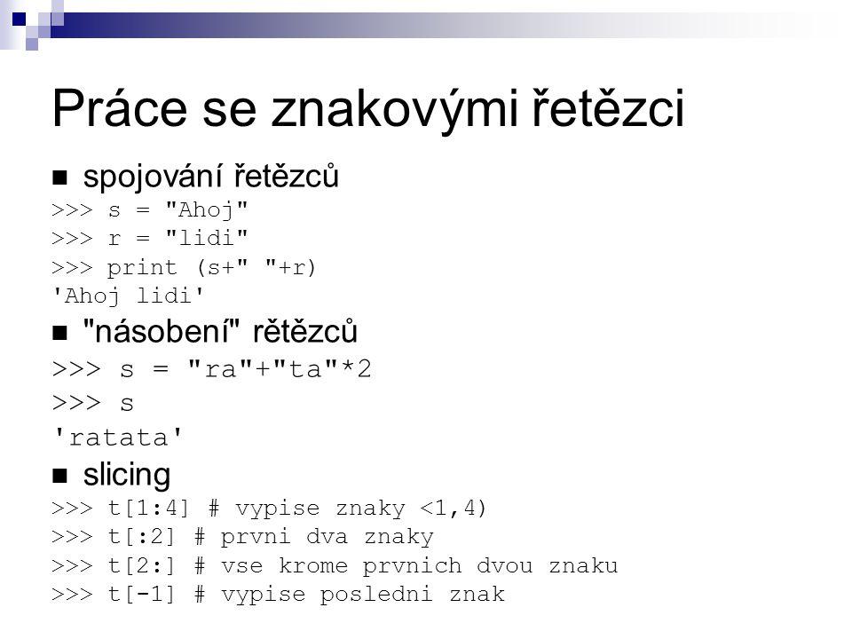 Práce se znakovými řetězci spojování řetězců >>> s =