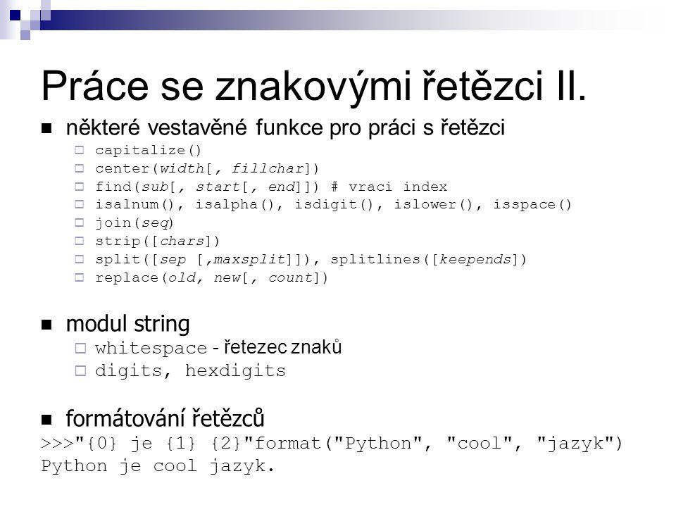 Práce se znakovými řetězci II. některé vestavěné funkce pro práci s řetězci  capitalize()  center(width[, fillchar])  find(sub[, start[, end]]) # v