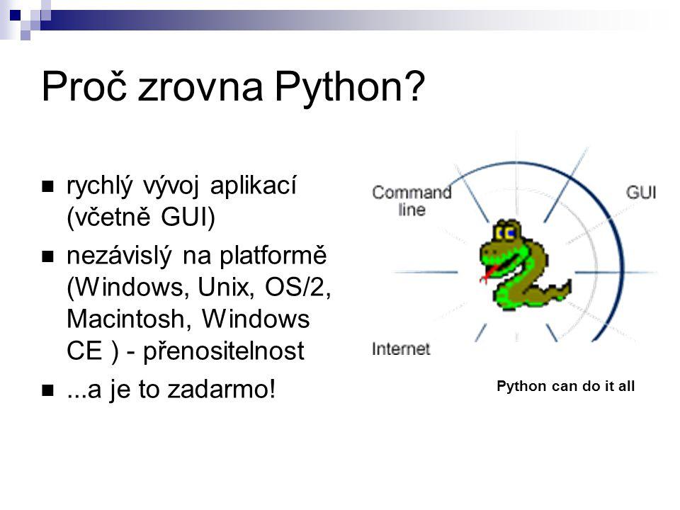 Proč zrovna Python? rychlý vývoj aplikací (včetně GUI) nezávislý na platformě (Windows, Unix, OS/2, Macintosh, Windows CE ) - přenositelnost...a je to