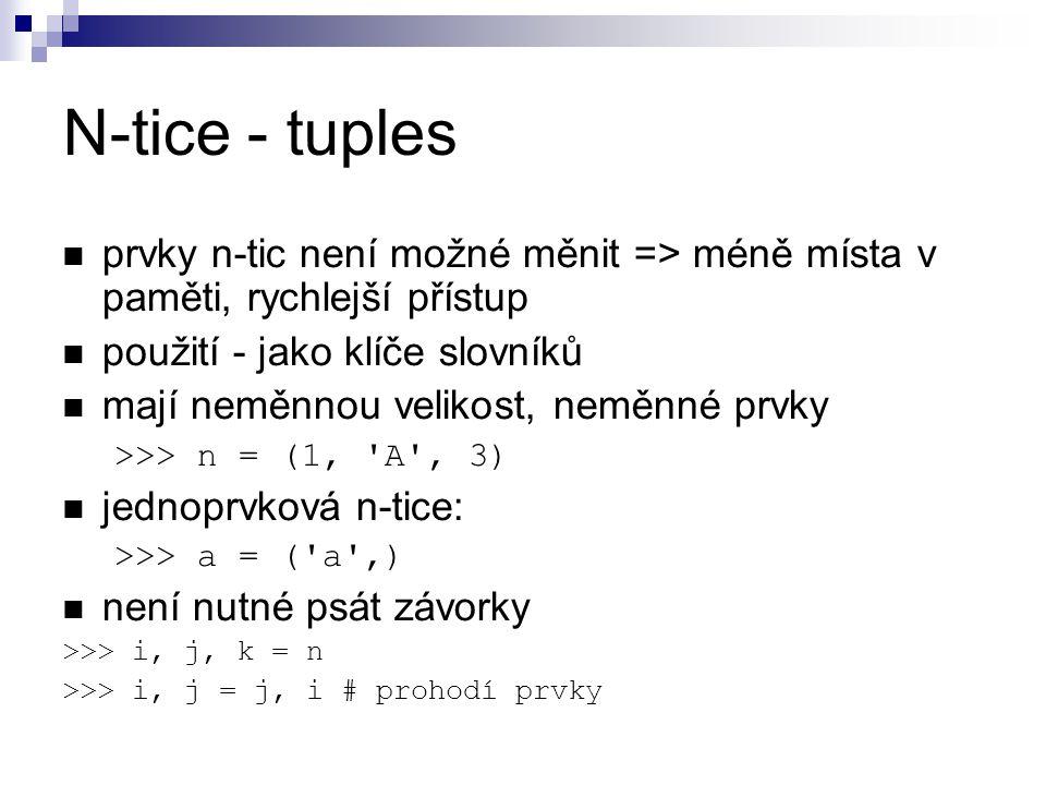 N-tice - tuples prvky n-tic není možné měnit => méně místa v paměti, rychlejší přístup použití - jako klíče slovníků mají neměnnou velikost, neměnné p