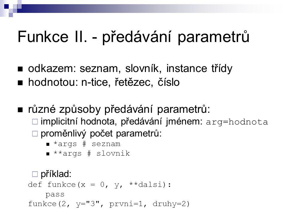 Funkce II. - předávání parametrů odkazem: seznam, slovník, instance třídy hodnotou: n-tice, řetězec, číslo různé způsoby předávání parametrů:  implic