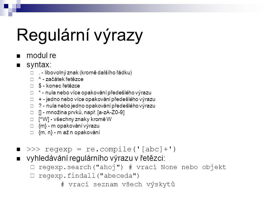 Regulární výrazy modul re syntax: . - libovolný znak (kromě dalšího řádku)  ^ - začátek řetězce  $ - konec řetězce  * - nula nebo více opakování p