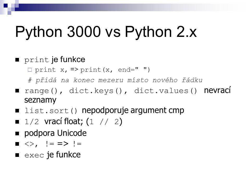 Python 3000 vs Python 2.x print je funkce  print x, => print(x, end=