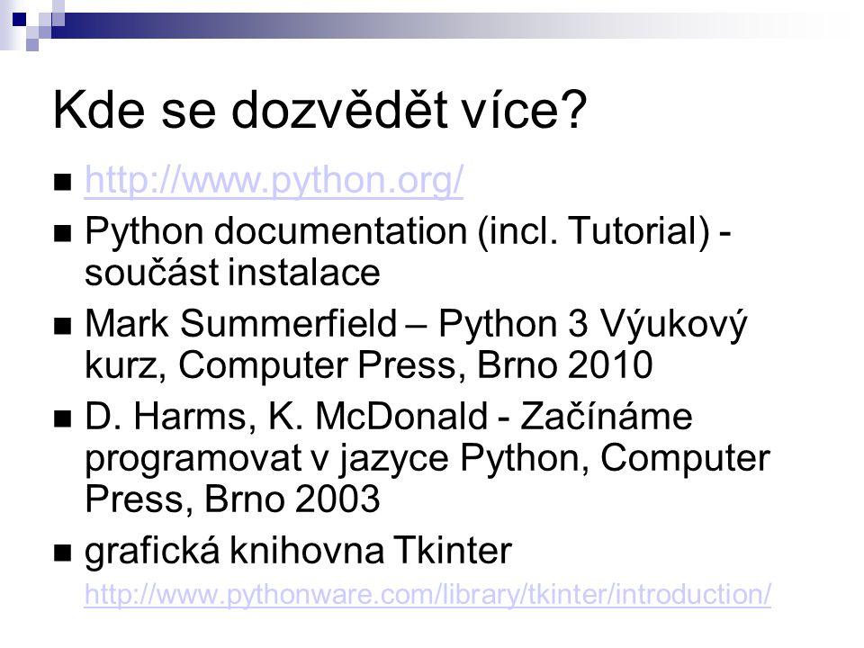 Kde se dozvědět více? http://www.python.org/ Python documentation (incl. Tutorial) - součást instalace Mark Summerfield – Python 3 Výukový kurz, Compu