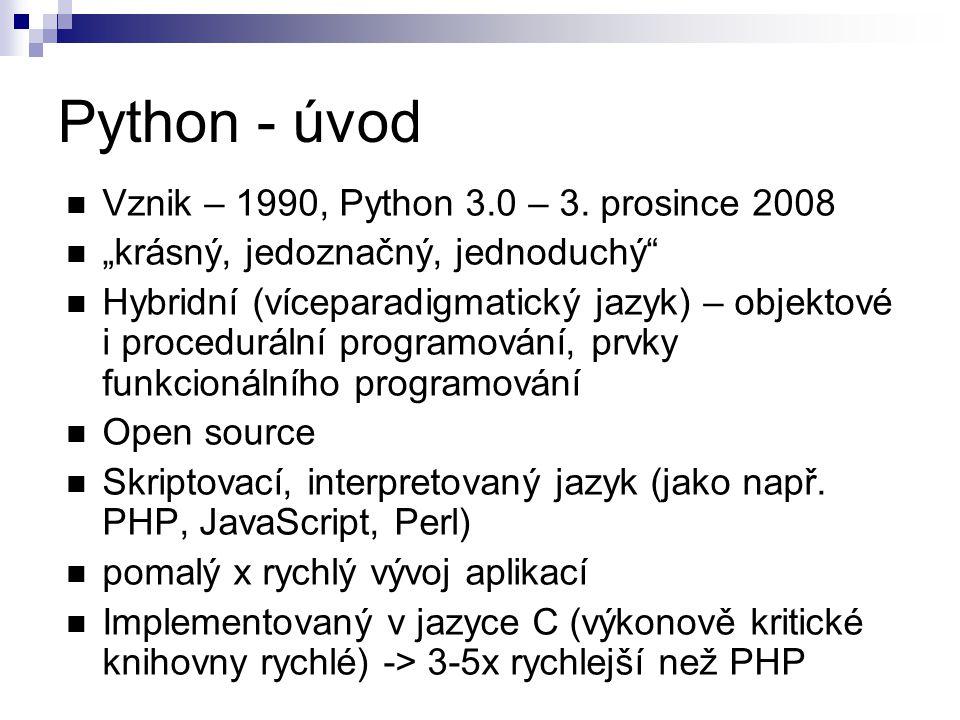 """Python - úvod Vznik – 1990, Python 3.0 – 3. prosince 2008 """"krásný, jedoznačný, jednoduchý"""" Hybridní (víceparadigmatický jazyk) – objektové i procedurá"""
