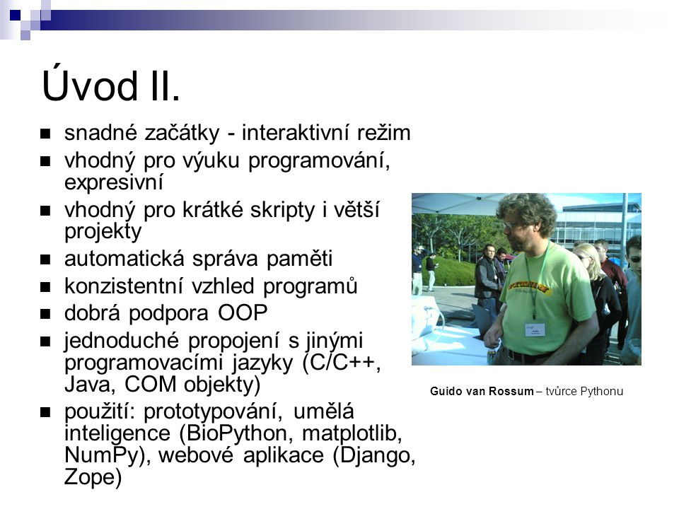 Úvod II. snadné začátky - interaktivní režim vhodný pro výuku programování, expresivní vhodný pro krátké skripty i větší projekty automatická správa p