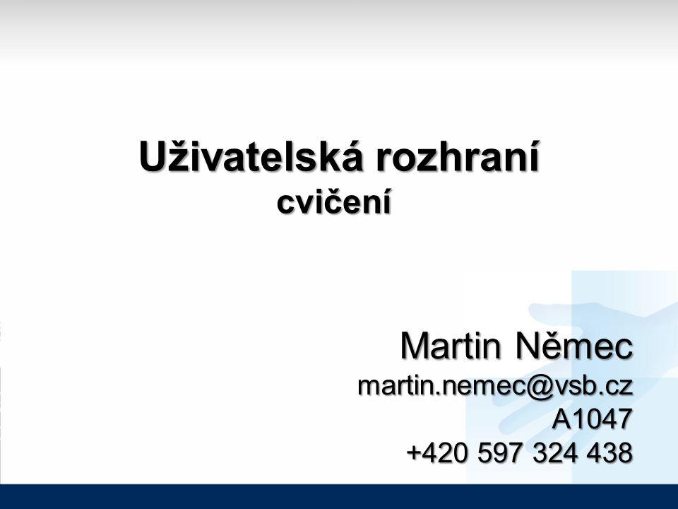 Uživatelská rozhraní Uživatelská rozhranícvičení Martin Němec martin.nemec@vsb.cz A1047 +420 597 324 438