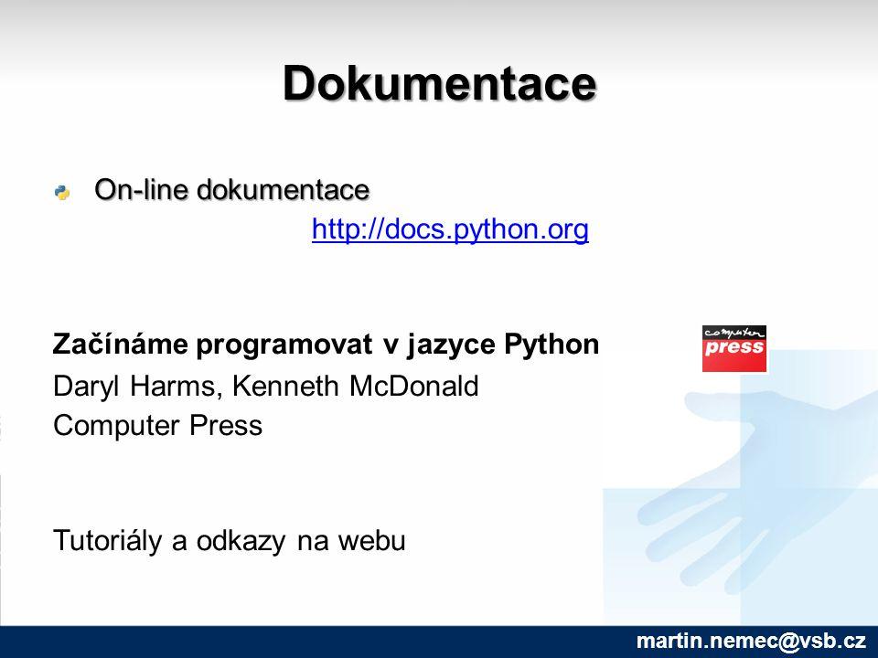 Dokumentace On-line dokumentace On-line dokumentace http://docs.python.org Začínáme programovat v jazyce Python Daryl Harms, Kenneth McDonald Computer Press Tutoriály a odkazy na webu martin.nemec@vsb.cz