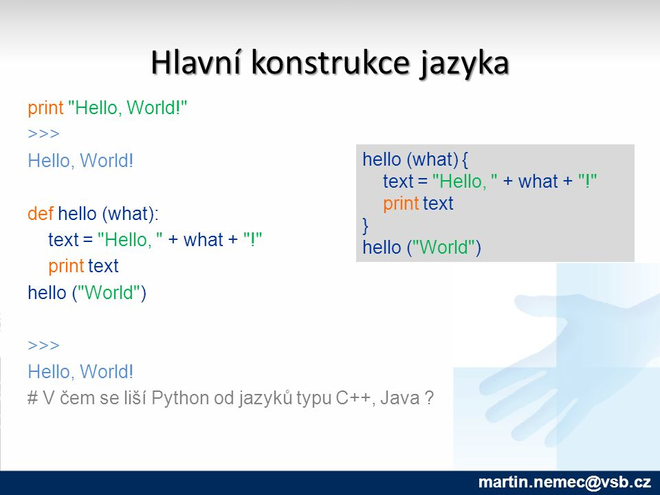 Hlavní konstrukce jazyka print Hello, World! >>> Hello, World.