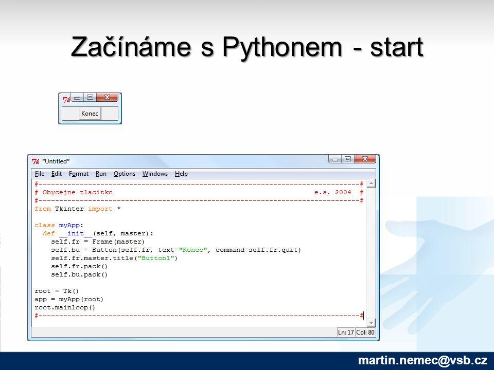 Začínáme s Pythonem - start martin.nemec@vsb.cz