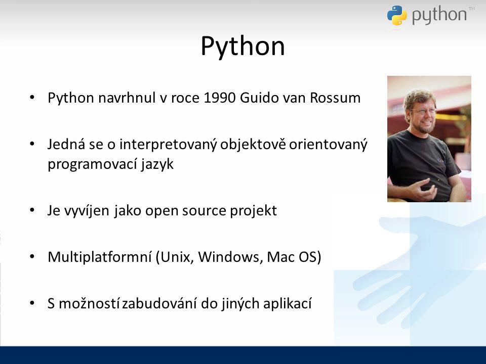Python Python navrhnul v roce 1990 Guido van Rossum Jedná se o interpretovaný objektově orientovaný programovací jazyk Je vyvíjen jako open source projekt Multiplatformní (Unix, Windows, Mac OS) S možností zabudování do jiných aplikací
