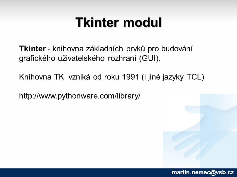Tkinter modul martin.nemec@vsb.cz Tkinter - knihovna základních prvků pro budování grafického uživatelského rozhraní (GUI).