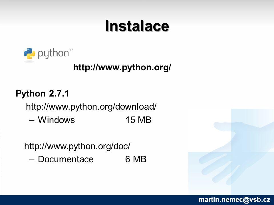 Instalace http://www.python.org/ Python 2.7.1 http://www.python.org/download/ –Windows 15 MB http://www.python.org/doc/ –Documentace 6 MB martin.nemec@vsb.cz