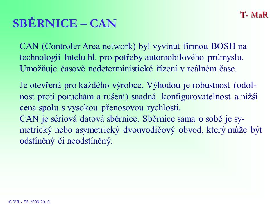 CAN (Controler Area network) byl vyvinut firmou BOSH na technologii Intelu hl.