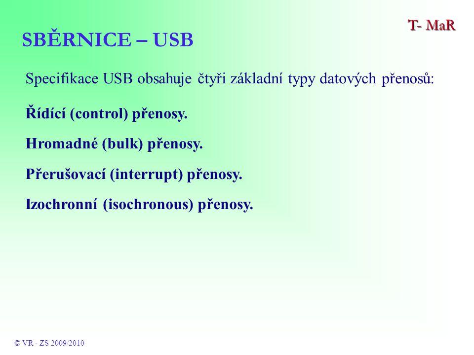 SBĚRNICE – USB T- MaR © VR - ZS 2009/2010 Specifikace USB obsahuje čtyři základní typy datových přenosů: Řídící (control) přenosy.