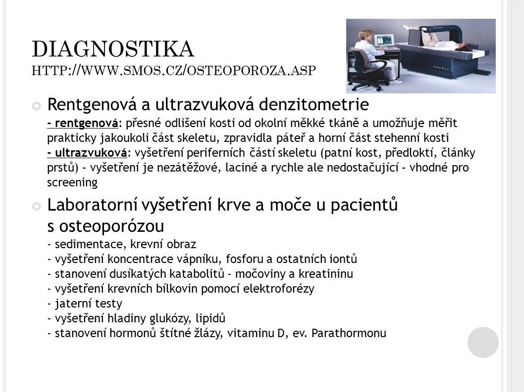 DIAGNOSTIKA HTTP :// WWW. SMOS. CZ / OSTEOPOROZA. ASP Rentgenová a ultrazvuková denzitometrie - rentgenová: přesné odlišení kosti od okolní měkké tkán