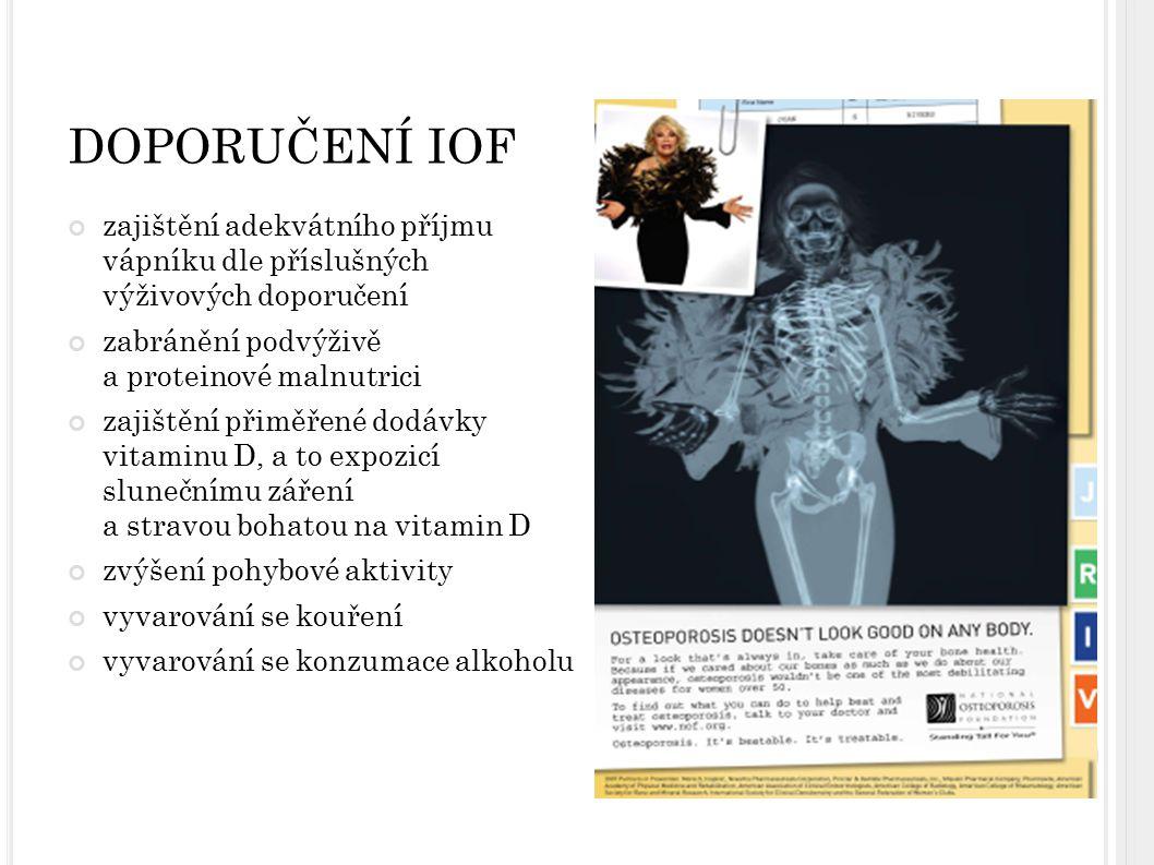 DOPORUČENÍ IOF zajištění adekvátního příjmu vápníku dle příslušných výživových doporučení zabránění podvýživě a proteinové malnutrici zajištění přiměř