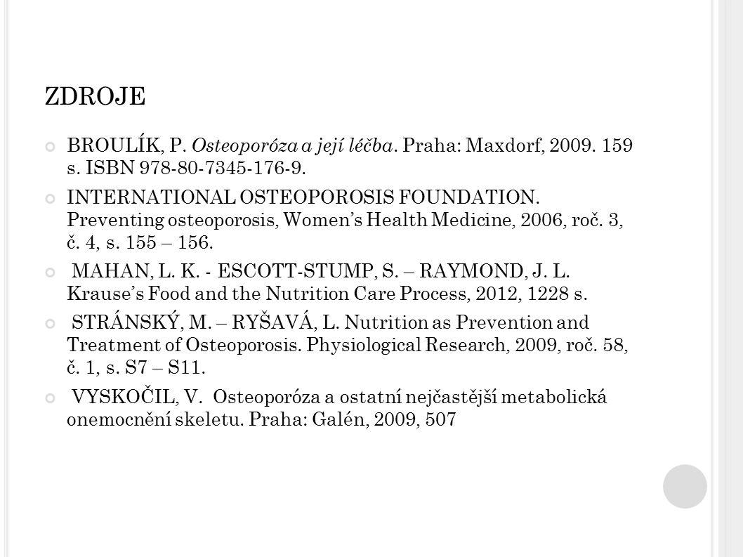 ZDROJE BROULÍK, P. Osteoporóza a její léčba. Praha: Maxdorf, 2009. 159 s. ISBN 978-80-7345-176-9. INTERNATIONAL OSTEOPOROSIS FOUNDATION. Preventing os