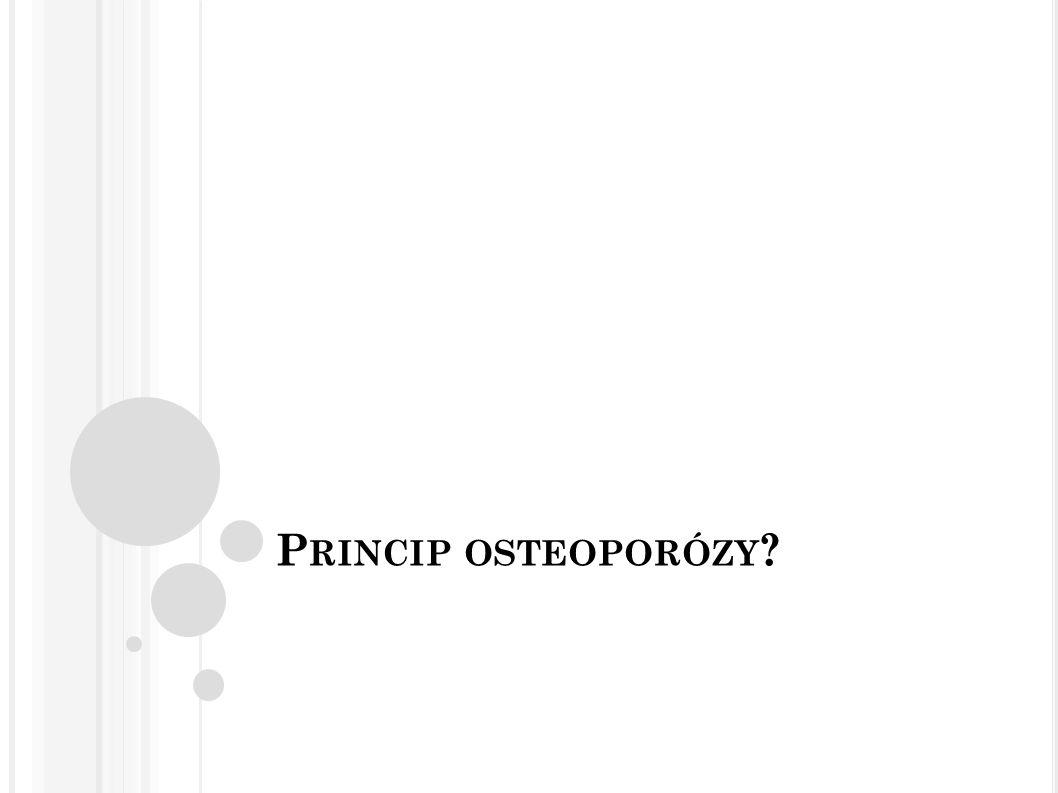 P RINCIP OSTEOPORÓZY ?