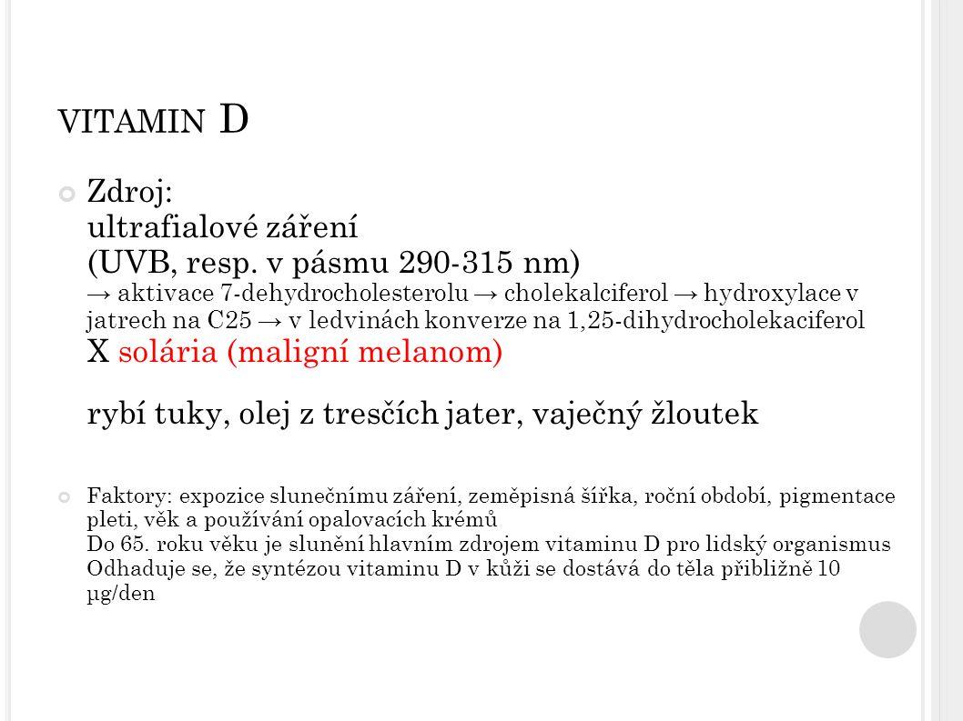 VITAMIN D Zdroj: ultrafialové záření (UVB, resp. v pásmu 290-315 nm) → aktivace 7-dehydrocholesterolu → cholekalciferol → hydroxylace v jatrech na C25