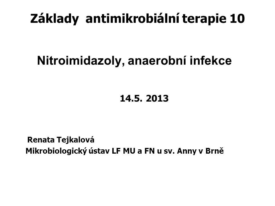 Základy antimikrobiální terapie 10 Nitroimidazoly, anaerobní infekce 14.5. 2013 Renata Tejkalová Mikrobiologický ústav LF MU a FN u sv. Anny v Brně