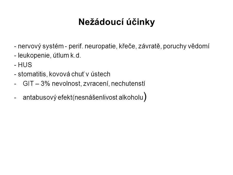 Nežádoucí účinky - nervový systém - perif. neuropatie, křeče, závratě, poruchy vědomí - leukopenie, útlum k.d. - HUS - stomatitis, kovová chuť v ústec