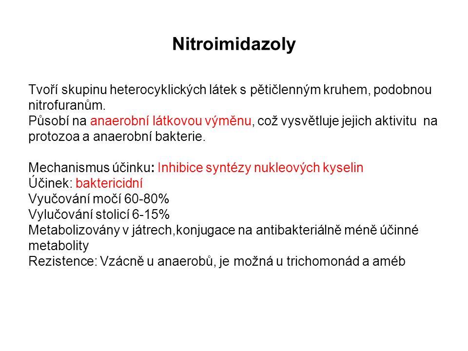 Nitroimidazoly Tvoří skupinu heterocyklických látek s pětičlenným kruhem, podobnou nitrofuranům. Působí na anaerobní látkovou výměnu, což vysvětluje j
