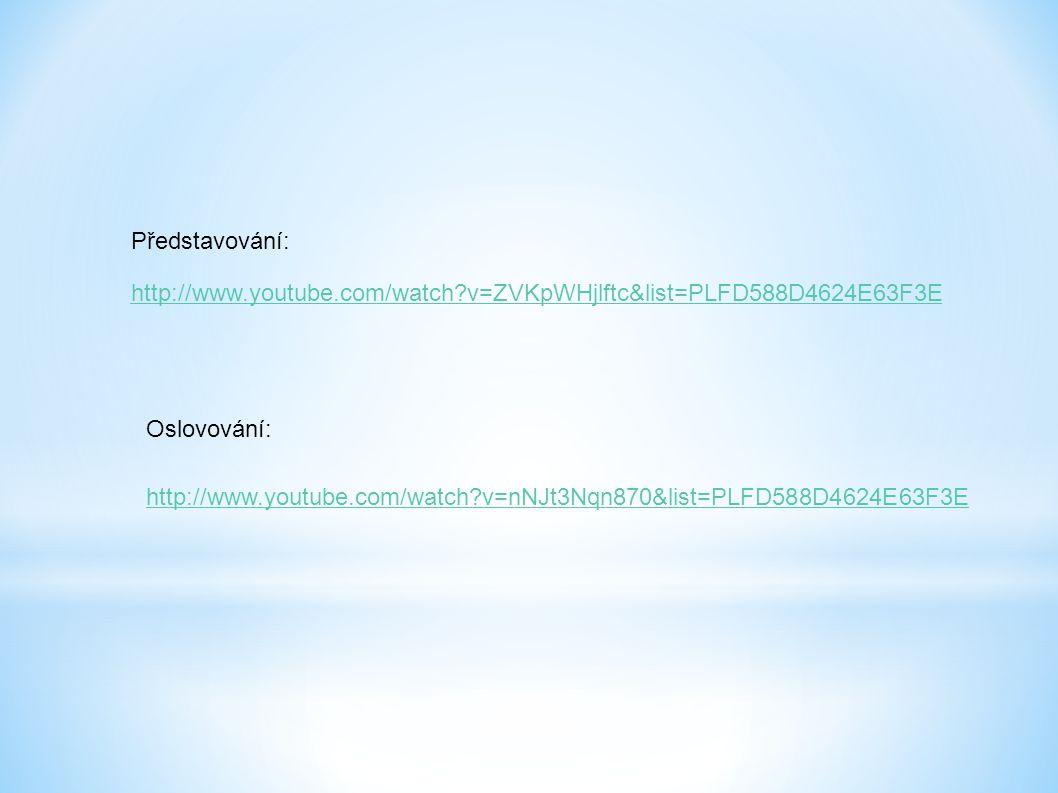 http://www.youtube.com/watch?v=ZVKpWHjlftc&list=PLFD588D4624E63F3E Představování: Oslovování: http://www.youtube.com/watch?v=nNJt3Nqn870&list=PLFD588D4624E63F3E
