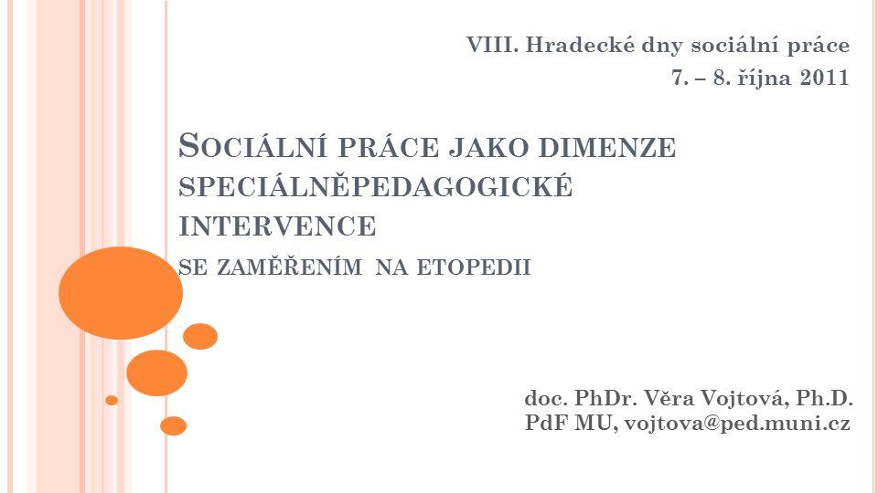 S OCIÁLNÍ PRÁCE JAKO DIMENZE SPECIÁLNĚPEDAGOGICKÉ INTERVENCE SE ZAMĚŘENÍM NA ETOPEDII VIII.