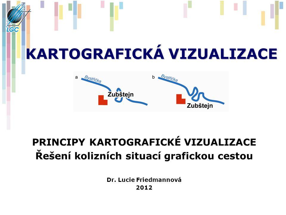 KARTOGRAFICKÁ VIZUALIZACE PRINCIPY KARTOGRAFICKÉ VIZUALIZACE Řešení kolizních situací grafickou cestou Dr. Lucie Friedmannová 2012
