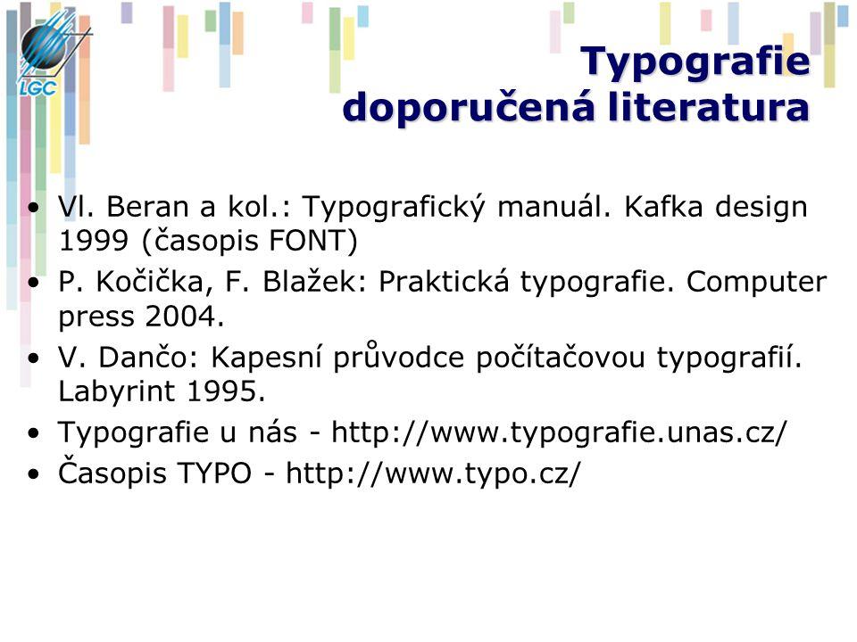 Typografie doporučená literatura Vl. Beran a kol.: Typografický manuál. Kafka design 1999 (časopis FONT) P. Kočička, F. Blažek: Praktická typografie.