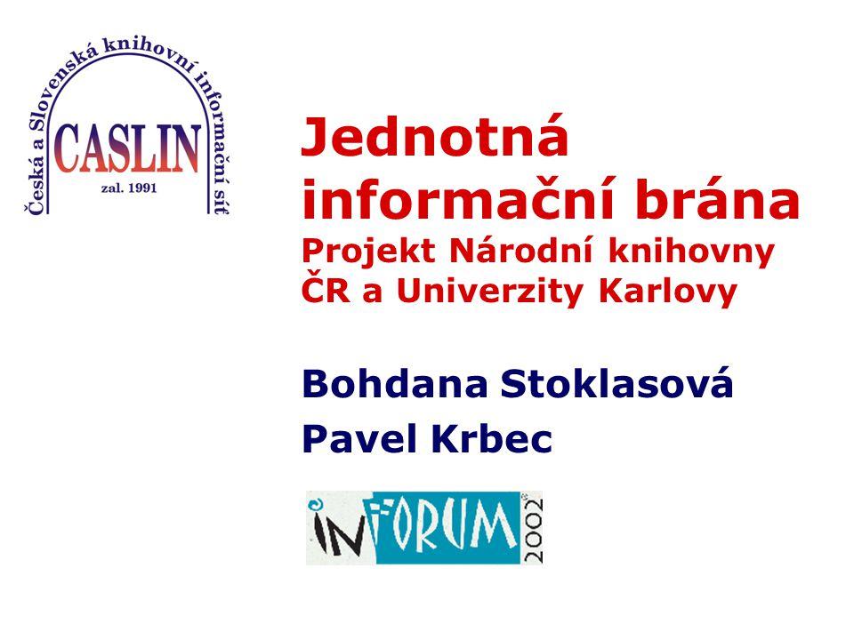 Jednotná informační brána Projekt Národní knihovny ČR a Univerzity Karlovy Bohdana Stoklasová Pavel Krbec
