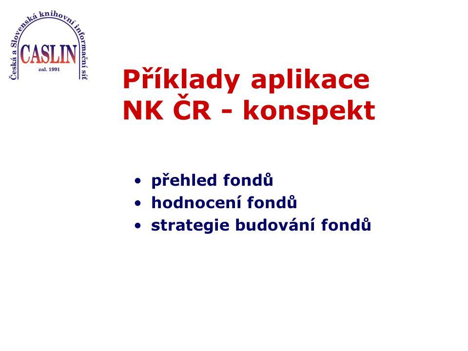 Příklady aplikace NK ČR - konspekt přehled fondů hodnocení fondů strategie budování fondů