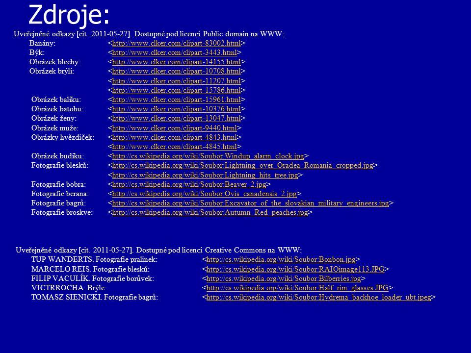 Zdroje: Uveřejněné odkazy [cit. 2011-05-27]. Dostupné pod licencí Public domain na WWW: Banány: http://www.clker.com/clipart-83002.html Býk: http://ww
