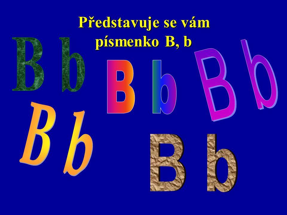 B b B b B b B b Budík zvoní u postýlky.Rychle vstávej do školy.