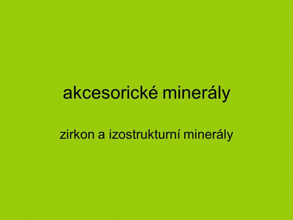 minerály izostrukturní se zirkonem zirkon ZrSiO 4 hafnon HfSiO 4 thoritThSiO 4 coffinit USiO 4 thorogummitTh(SiO 4 ) 1-X (OH) 4X stetinditCe 4+ SiO 4 Tysfjord, Norway xenotim-(Y) YPO 4 xenotim-(Yb) YbPO 4 pretulit ScPO 4 chernovit-(Y) YAsO 4 wakefieldit-(Y) YVO 4 wakefieldit-(La)LaVO 4 wakefieldit-(Ce)(Ce,Pb)VO 4 wakefieldit-(Nd) NdVO 4 4/m 2/m 2/m ditetragonálně-dipyramidální oddělení