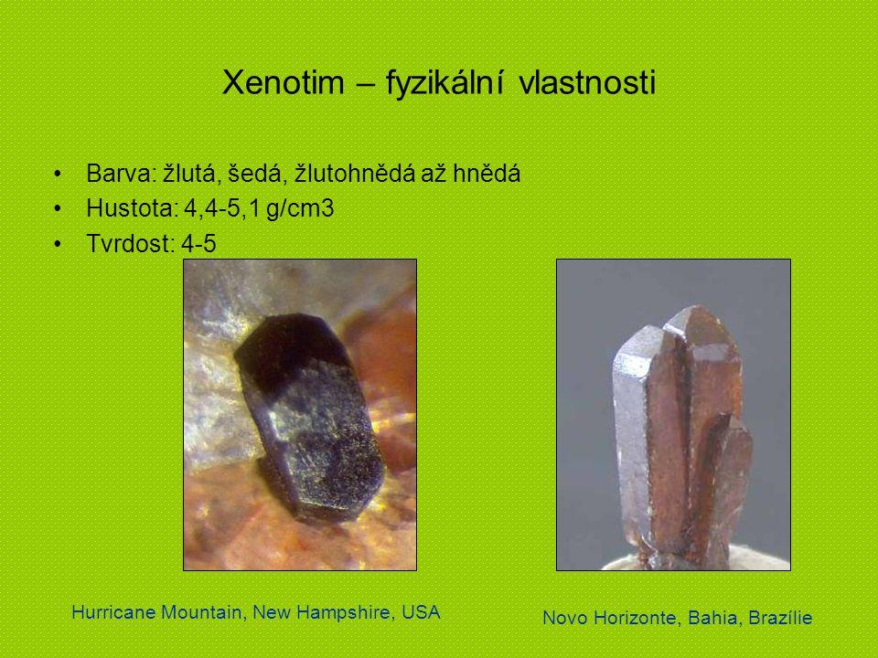 Xenotim – fyzikální vlastnosti Barva: žlutá, šedá, žlutohnědá až hnědá Hustota: 4,4-5,1 g/cm3 Tvrdost: 4-5 Hurricane Mountain, New Hampshire, USA Novo