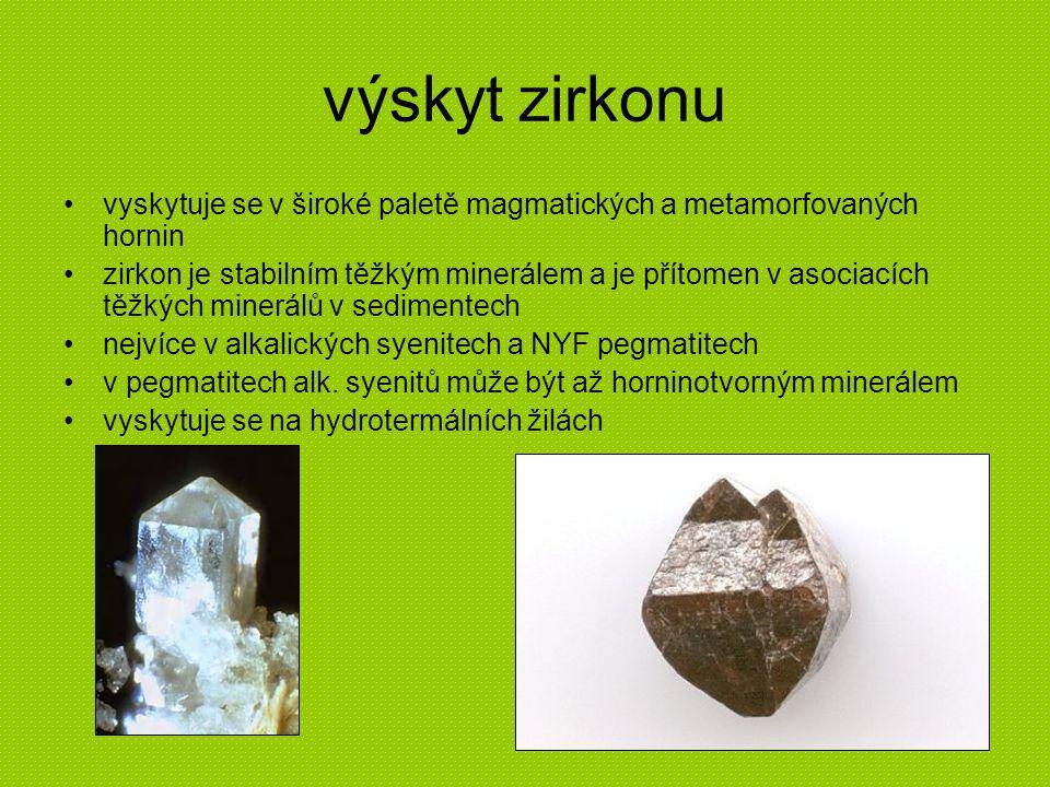 výskyt zirkonu vyskytuje se v široké paletě magmatických a metamorfovaných hornin zirkon je stabilním těžkým minerálem a je přítomen v asociacích těžk