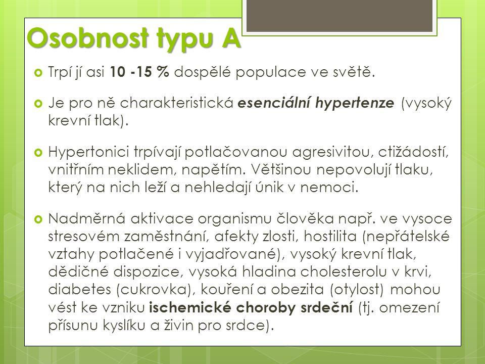 Osobnost typu A  Trpí jí asi 10 -15 % dospělé populace ve světě.  Je pro ně charakteristická esenciální hypertenze (vysoký krevní tlak).  Hypertoni