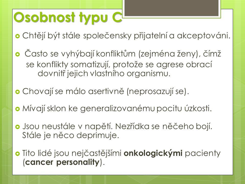 Osobnost typu C  Chtějí být stále společensky přijatelní a akceptováni.  Často se vyhýbají konfliktům (zejména ženy), čímž se konflikty somatizují,