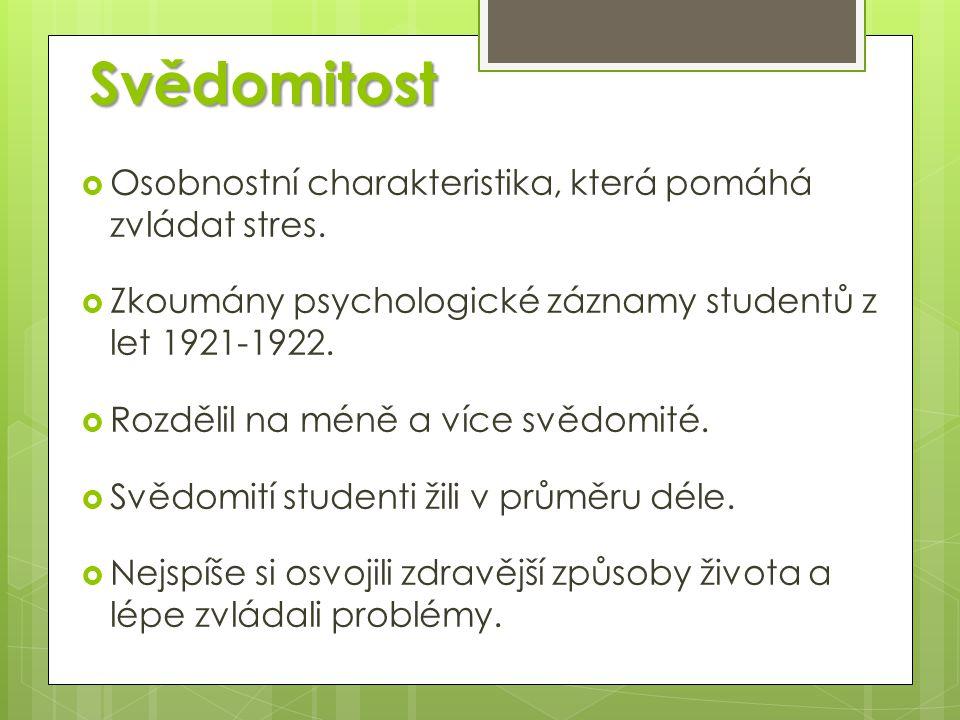 Svědomitost  Osobnostní charakteristika, která pomáhá zvládat stres.  Zkoumány psychologické záznamy studentů z let 1921-1922.  Rozdělil na méně a