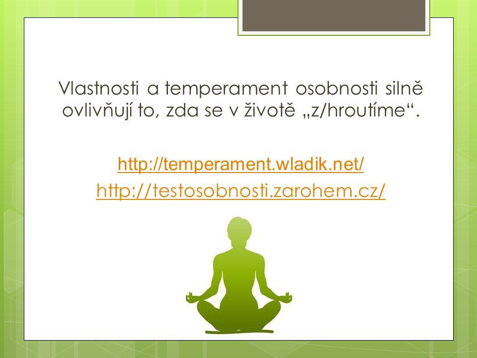 """Vlastnosti a temperament osobnosti silně ovlivňují to, zda se v životě """"z/hroutíme"""". http://temperament.wladik.net/ http://testosobnosti.zarohem.cz/"""