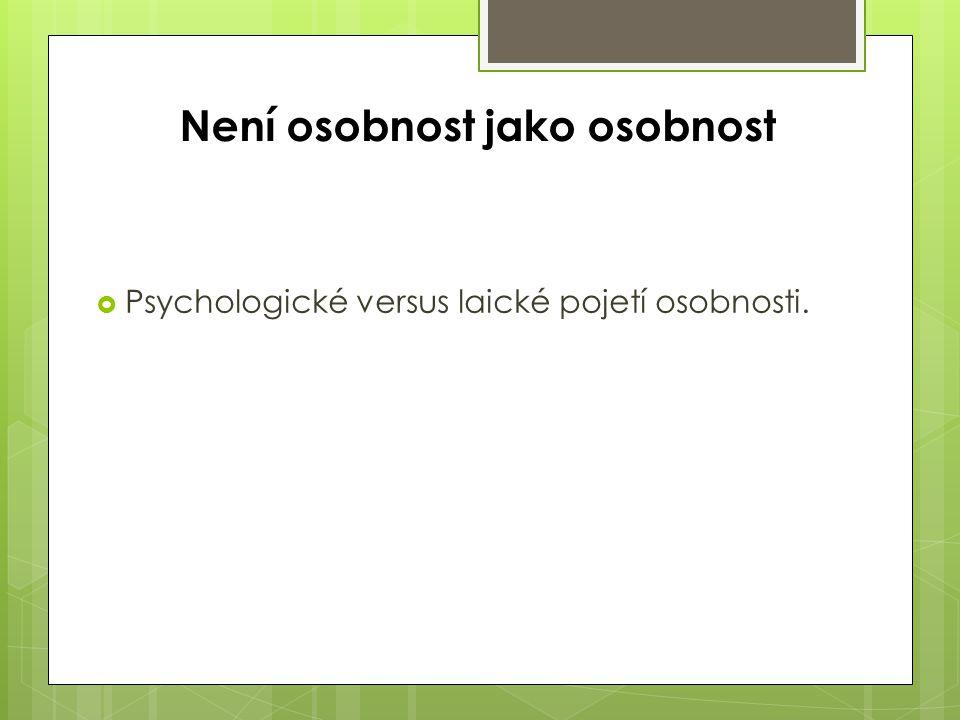 Není osobnost jako osobnost  Psychologické versus laické pojetí osobnosti.