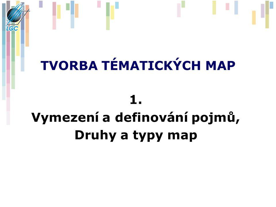 TVORBA TÉMATICKÝCH MAP 1. Vymezení a definování pojmů, Druhy a typy map