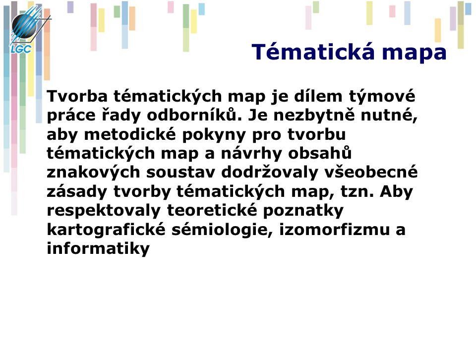 Tématická mapa Tvorba tématických map je dílem týmové práce řady odborníků.