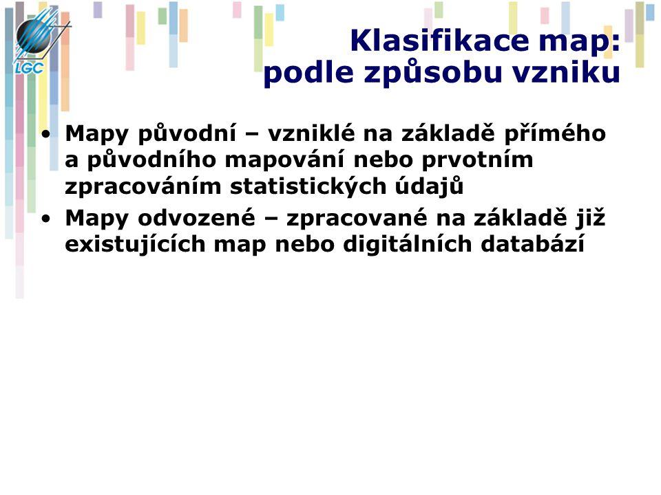 Klasifikace map: podle způsobu vzniku Mapy původní – vzniklé na základě přímého a původního mapování nebo prvotním zpracováním statistických údajů Mapy odvozené – zpracované na základě již existujících map nebo digitálních databází