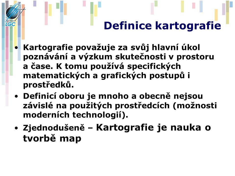 Definice kartografie Kartografie považuje za svůj hlavní úkol poznávání a výzkum skutečnosti v prostoru a čase.
