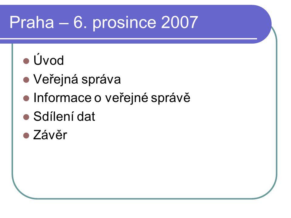 Praha – 6. prosince 2007 Úvod Veřejná správa Informace o veřejné správě Sdílení dat Závěr