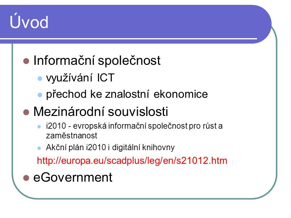 Úvod Informační společnost využívání ICT přechod ke znalostní ekonomice Mezinárodní souvislosti i2010 - evropská informační společnost pro růst a zaměstnanost Akční plán i2010 i digitální knihovny http://europa.eu/scadplus/leg/en/s21012.htm eGovernment