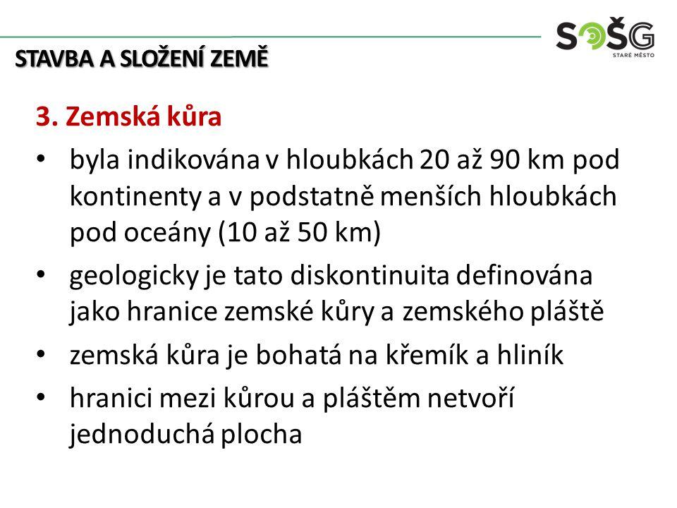 STAVBA A SLOŽENÍ ZEMĚ 3. Zemská kůra byla indikována v hloubkách 20 až 90 km pod kontinenty a v podstatně menších hloubkách pod oceány (10 až 50 km) g